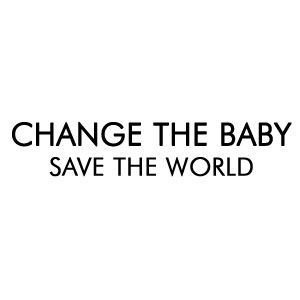 Change the Baby, Save the World
