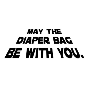 May the Diaper Bag Be With You